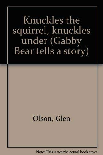 9780934761079: Knuckles the squirrel, knuckles under (Gabby Bear tells a story)
