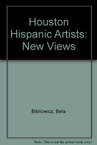 9780934770767: Houston Hispanic Artists: New Views: [Exhibition] May 28-June 28, 1987, the Glassell School of Art, the Museum of Fine Arts, Houston
