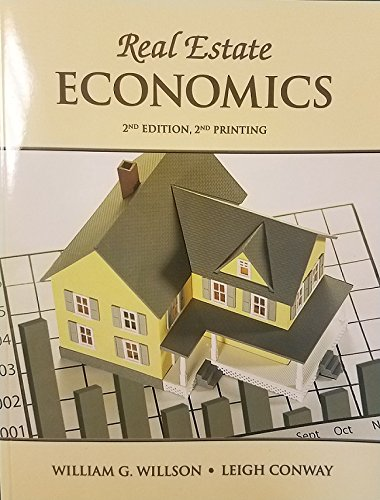 Real Estate Economics, 2nd Edition, 2nd Printing: William G. Willson;