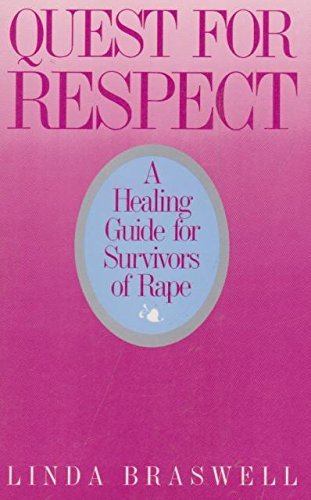 Quest for Respect: A Healing Guide for Survivors of Rape: Braswell, Linda