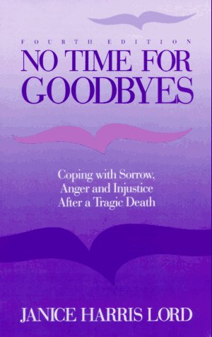 9780934793407: No Time for Goodbyes: Coping with Sorrow, Anger, and Injustice after a Tragic Death