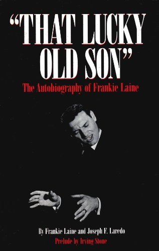 That Lucky Old Son: The Autobiography of Frankie Laine: Laine, Frankie;Laredo, Joseph F.