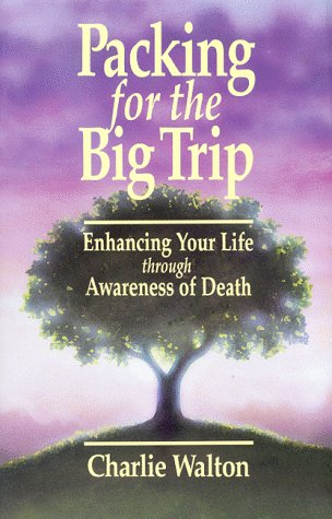9780934793636: Packing for the Big Trip : Enhancing Your Life through Awareness of Death