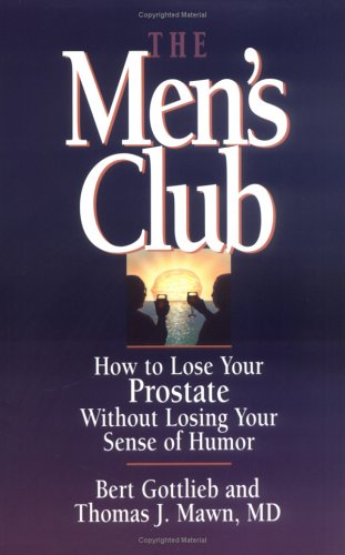 The Men's Club: How to Lose Your Prostate without Losing Your Sense of Humor: Gottlieb, Bert; ...