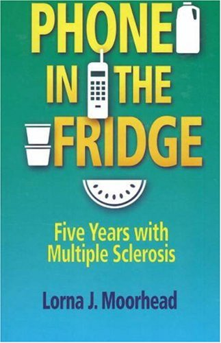 9780934793759: Phone in the Fridge: Five Years with Multiple Sclerosis