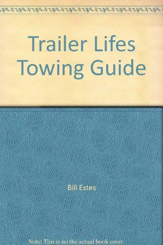 9780934798303: Trailer Lifes Towing Guide
