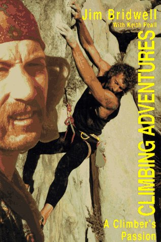 Climbing Adventures: A Climber's Passion: Bridwell, Jim, Peall, Keith