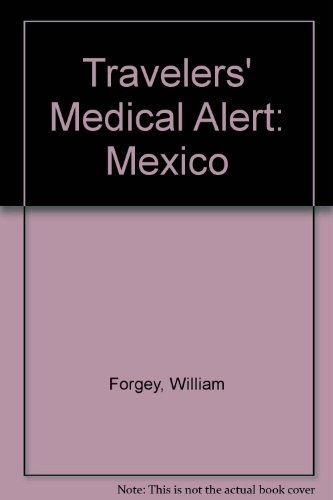 Travelers' Medical Alert Series: Mexico a Guide to Health & Safety: Forgey, William W.