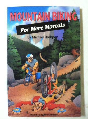 9780934802826: Mountain Biking for Mere Mortals