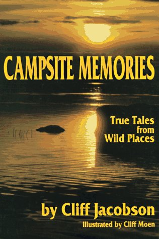 Campsite Memories: True Tales from Wild Places: Jacobson, Cliff
