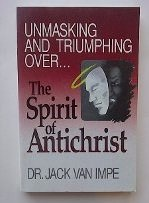 Unmasking and Triumphing over the Spirit of Antichrist (093480382X) by Jack Van Impe; Jack Van Impe