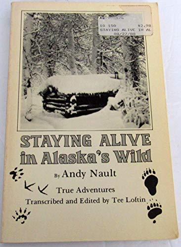 STAYING ALIVE IN ALASKA'S WILD: Nault, Andy