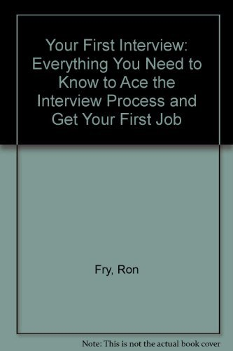 Your First Interview: Everything You Need to: Fry, Ron