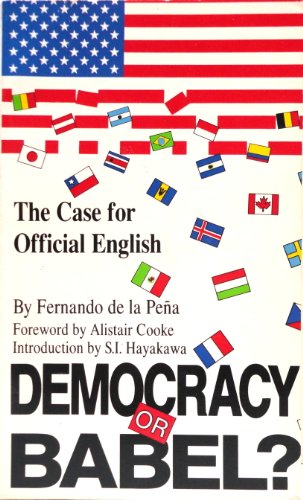 Democracy or Babel? The Case for Official English in the United States: De La Pena, Fernando