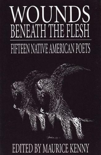 9780934834100: Wounds Beneath the Flesh: Fifteen Native American Poets