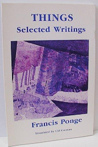 Things: Selected Writings of Francis Ponge: Francis Ponge