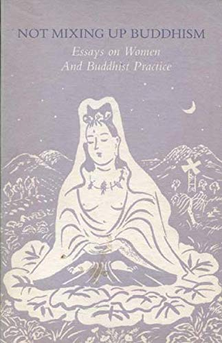 9780934834711: Not Mixing Up Buddhism: Essays on Women and Buddhism