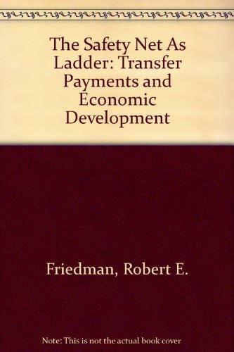 The Safety Net As Ladder: Transfer Payments: Friedman, Robert E.