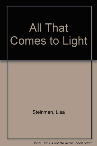 ALL THAT COMES TO LIGHT Poems: Steinman, Lisa Malinowski, SIGNED