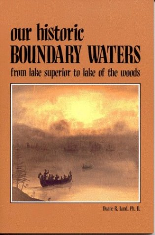 9780934860130: Our Historic Boundary Waters: From Lake Superior to Lake of the Woods