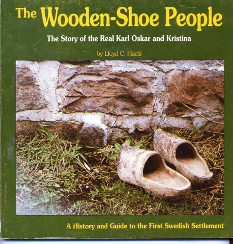 9780934860536: The Wooden-Shoe People: An Illustrated History of the First Swedish Settlement in Minnesota, the Story of the Real Karl Oskar and Kristina