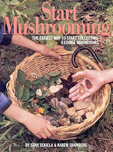 Start Mushrooming The Easiest Way to Start Collecting 6 Edible Mushrooms: Tekiela, Stan and Karen ...