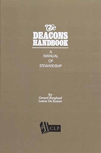 The Deacons Handbook - A Manual of Stewardship (0934874018) by Gerard Berghoef; Lester De Koster