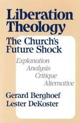 Liberation Theology: The Church's Future Shock : Explanation, Analysis, Critique (0934874069) by Gerard Berghoef; Lester DeKoster; Lester De Koster