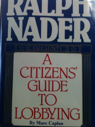 9780934878265: Ralph Nader Presents: A Citizen's Guide to Lobbying
