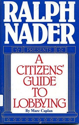 Ralph Nader Presents: A Citizen's Guide to Lobbying (0934878277) by Caplan, Marc; Nader, Ralph