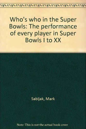 9780934878807: Who's who in the Super Bowls: The performance of every player in Super Bowls I to XX