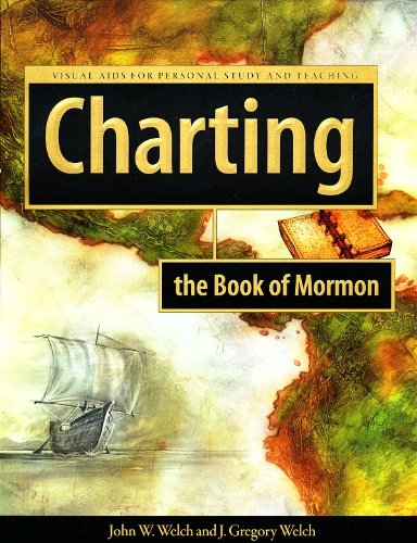Charting the Book of Mormon: Visual Aids for Personal Study and Teaching (0934893403) by John W. Welch; J. Gregory Welch