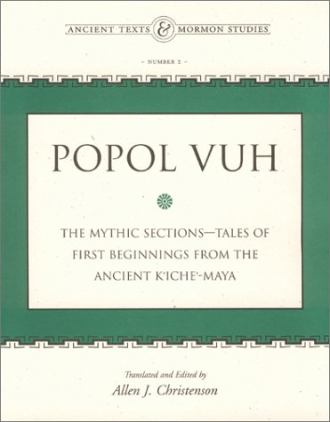 9780934893527: Popol Vuh: The Mythic Sections-Tales of First Beginnings from the Ancient Kiche-Maya (Ancient Texts & Mormon Studies, No. 2)