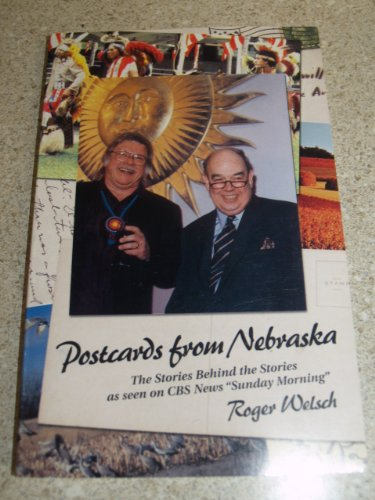Postcards from Nebraska: The Stories Behind the: Welsch, Roger