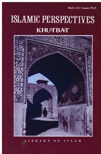 Islamic Perspectives (Khutbat): PhD, Mufti A.H.