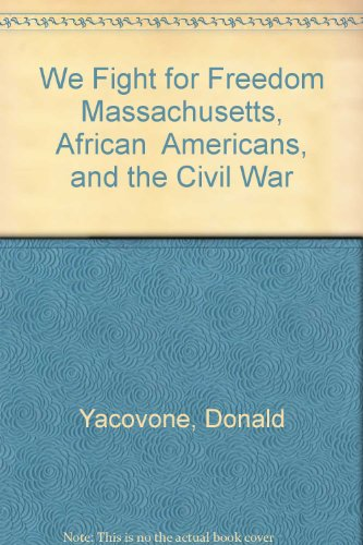 9780934909662: We Fight for Freedom Massachusetts, African Americans, and the Civil War