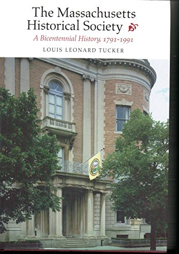 The Massachuesetts Historical Society A Becentennial History 1791-1991: Tucker, Louis Leonard *...