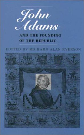 9780934909785: John Adams and the Founding of the Republic (Massachusetts Historical Society Studies in American History)