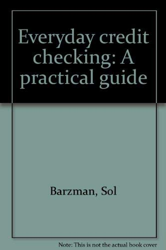Everyday credit checking: A practical guide: Sol Barzman