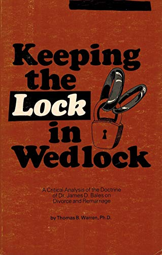 Keeping the lock in wedlock: A critical analysis of the doctrine of Dr. James D. Bales on divorce ...