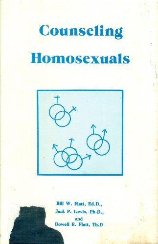 Counseling Homosexuals: Flatt, Bill W., Jack P. Lewis,; Flatt, Dowell E.