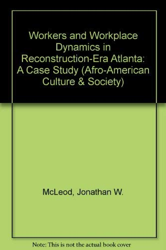 9780934934343: Workers and Workplace Dynamics in Reconstruction-Era Atlanta: A Case Study (Afro-american Culture & Society)
