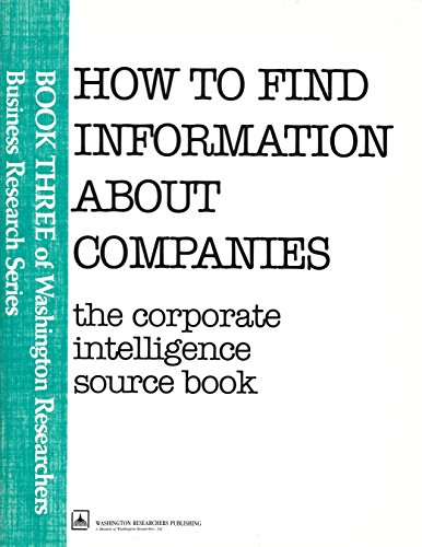 9780934940429: How to Find Information about Companies: The Corporate Intelligence Source Book (Business Research Series)