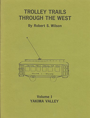 9780934944014: Trolley Trails Through the West Vol. 1: Yakima Valley