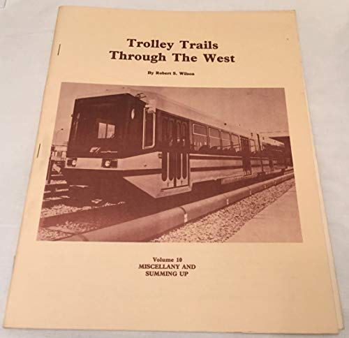9780934944106: Trolley Trails Through the West Volume 10 Miscellany and Summing Up
