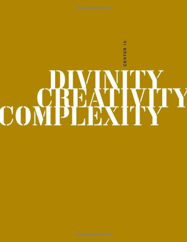 CENTER, Volume 15: Divinity, Creativity, Complexity (093495111X) by Michael Benedikt; William S. Saunders; John F. Haught; Charles Jencks; Michael Ruse; Richard Becherer; Thomas Fisher; Tom Spector; William C....