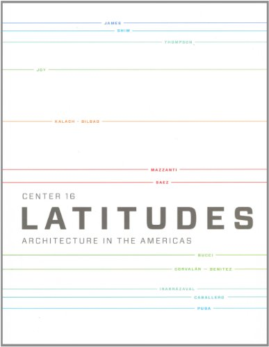 Center 16: Latitudes, Architecture in the Americas: Barbara Hoidn; Brigitte Shim; Angelo Bucci; ...