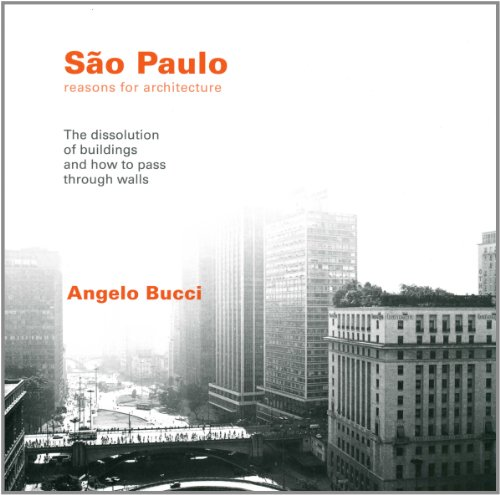 9780934951166: Sao Paolo, Reasons for Architecture: the Dissolution of Buildings and How to Pass Through Walls