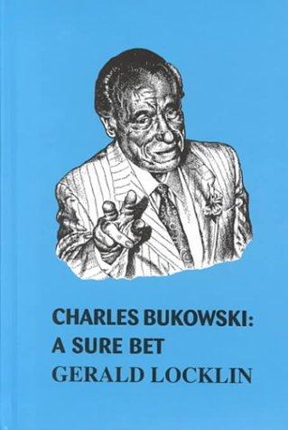 Charles Bukowski a Sure Bet: A Sure Bet: Locklin, Gerald