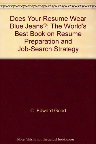 Does Your Resume Wear Blue Jeans: The World's Best Book on Resume Preparation and Job-Search Stra...